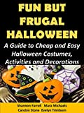 Fun But Frugal Halloween: A Guide to Cheap and Easy Halloween Costumes, Activities and Decorations (Holiday Entertaining Book 34)