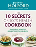 img - for The 10 Secrets Of 100% Health Cookbook: Simple and delicious recipes for optimum health book / textbook / text book