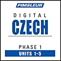 Czech Phase 1, Unit 01-05: Learn to Speak and Understand Czech with Pimsleur Language Programs Hörbuch von  Pimsleur Gesprochen von:  Pimsleur