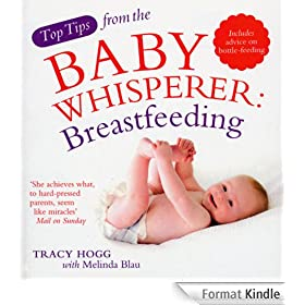 Top Tips from the Baby Whisperer: Breastfeeding: Includes advice on bottle-feeding