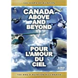 Canada Above and Beyond: 100 Years of Aviation / Pour l'amour du ciel: 100 ans d'aviation au Canada (Bilingual)