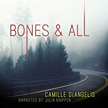 Bones & All: A Novel (       UNABRIDGED) by Camille DeAngelis Narrated by Julia Knippen