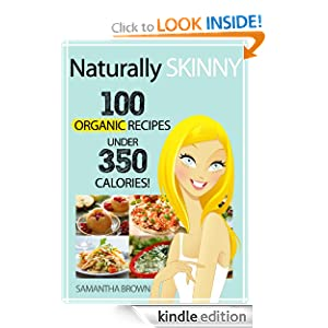 Naturally Skinny: 100 Organic Recipes Under 350 Calories