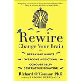Buy Rewire: Change Your Brain to Break Bad Habits, Overcome Addictions, Conquer Self-Destructive Behavior
