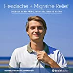 Headache and Migraine Relief Session: Release Head Pains, with Brainwave Audio | Brain Hacker