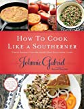 How to Cook Like a Southerner: Classic Recipes from the Souths Best Down-Home Cooks