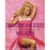 Confessions of an Heiress: A Tongue-in-Chic Peek Behind the Pose ~ Paris Hilton
