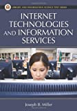 Joseph B. Miller Internet Technologies and Information Services (Library and Information Science Text)