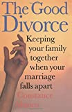 img - for The Good Divorce: Keeping Your Family Together When Your Marriage Falls Apart book / textbook / text book