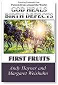 God Heals Birth Defects: First Fruits