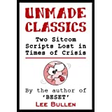 Unmade Classics: Two Sitcom Scripts Lost in Times of Crisisby Lee Daniel Bullen