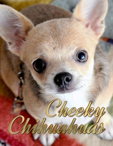 Cheeky Chihuahuas (Dogs Picture Book - Precious Pooches) (Volume 2) PDF