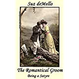 The Romantical Groom: (Being a Satyre) ~ Suz deMello