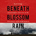 Beneath Blossom Rain: Discovering Bhutan on the Toughest Trek in the World (       UNABRIDGED) by Kevin Grange Narrated by Kevin Grange