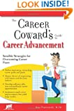The Career Coward's Guide to Career Advancement: Sensible Strategies for Overcoming Career Fears