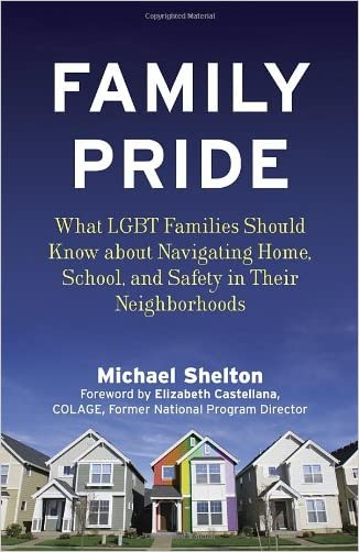 Family Pride: What LGBT Families Should Know about Navigating Home, School, and Safety in Their Neighborhoods (Queer Ideas/Queer Action)