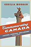 img - for Commemorating Canada: History, Heritage, and Memory, 1850s-1990s (Themes in Canadian History) book / textbook / text book