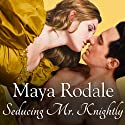 Seducing Mr. Knightly: Writing Girls, Book 4 (       UNABRIDGED) by Maya Rodale Narrated by Carolyn Morris