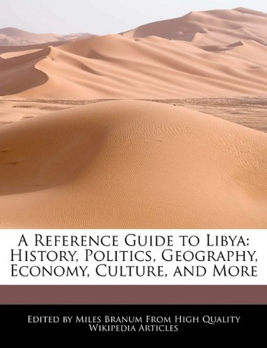 A Reference Guide to Libya: History, Politics, Geography, Economy, Culture, and More