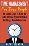 Time Management for Busy People: 50 S...