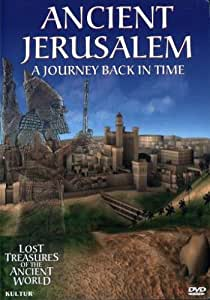 Lost Treasures of the Ancient World:  Ancient Jerusalem - A Journey Back in Time