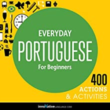 Everyday Portuguese for Beginners - 400 Actions & Activities  by  Innovative Language Learning LLC Narrated by  uncredited