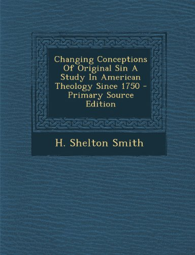Changing Conceptions of Original Sin a Study in American Theology Since 1750