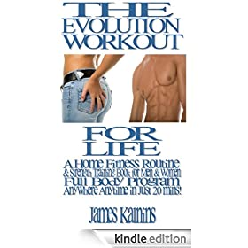 The Evolution Workout For Life: A Home Fitness Routine & Strength Training Book for Men & Women... Full Body Program Anywhere Anytime... in Just 20 mins!