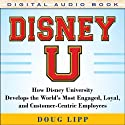 Disney U: How Disney University Develops the World's Most Engaged, Loyal, and Customer-Centric Employees (       UNABRIDGED) by Doug Lipp Narrated by Tim Lundeen