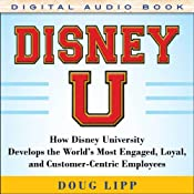 Disney U: How Disney University Develops the World's Most Engaged, Loyal, and Customer-Centric Employees | [Doug Lipp]