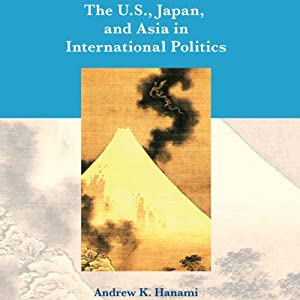 The U.S., Japan, and Asia in International Politics: Second Edition Audiobook