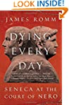 Dying Every Day: Seneca at the Court...