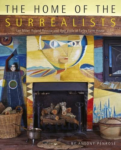 The Home of the Surrealists: Lee Miller, Roland Penrose and Their Circle at Farley Farm House