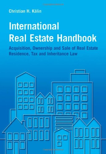 International Real Estate Handbook: Acquisition, Ownership and Sale of Real Estate Residence, Tax and Inheritance Law