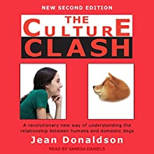 The Culture Clash: A Revolutionary New Way of Understanding the Relationship Between Humans and Domestic Dogs Audiobook by Jean Donaldson Narrated by Vanessa Daniels