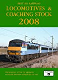 Peter Fox British Railways Locomotives and Coaching Stock 2008: The Complete Guide to All Locomotives and Coaching Stock Which Operate on National Rail and Eurotunnel