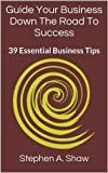 img - for Guide Your Business Down The Road To Success book / textbook / text book