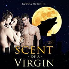 Billionaire Werewolf BBW Menage: The Scent of a Virgin: A Steamy Threesome, BBW Menage, Billionaire Romance, BBW Erotica Shifter (       UNABRIDGED) by Roxana Hutchins Narrated by Bruno Belmar