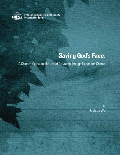 Saving God s Face A Chinese Contextualization of Salvation through Honor and Shame EMS Dissertation Series086587199X : image