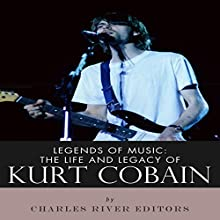 Legends of Music: The Life and Legacy of Kurt Cobain (       UNABRIDGED) by Charles River Editors Narrated by Rhiannon Angell