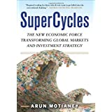 SuperCycles: The New Economic Force Transforming Global Markets and Investment Strategyby Arun Motianey