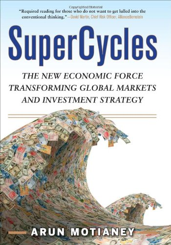 SuperCycles: The New Economic Force Transforming Global Markets and Investment Strategy: Arun Motianey: 9780071637374: Amazon.com: Books