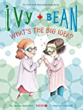 Ivy and Bean Whats the Big Idea? (Book 7)