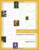 A Gift of Days: The Greatest Words to Live By (1416967761) by Alcorn, Stephen