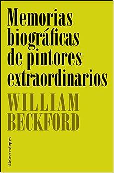 Memorias biográficas de pintores extraordinarios (Clásicos Sexto