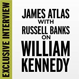 Exclusive Interview: James Atlas with Russell Banks on William Kennedy | [Russell Banks]