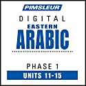 Arabic (East) Phase 1, Unit 11-15: Learn to Speak and Understand Eastern Arabic with Pimsleur Language Programs Audiobook by  Pimsleur Narrated by  Pimsleur