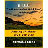 Homesteaders 'Quick Bites' Guidebook: Raising Chickens - My 5 Top Tips (K.I.S.S Quick Bites)by Norman J Stone