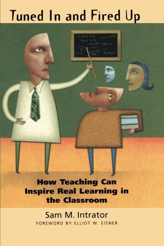 Tuned In and Fired Up: How Teaching Can Inspire Real...