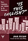 Is This English? Race, Language, and Culture in the Classroom (Practitioner Inquiry Series, 28)